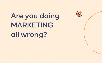 Are You Doing Marketing All Wrong?