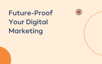 5 Easy Ways You Can Future-Proof Your Digital Marketing